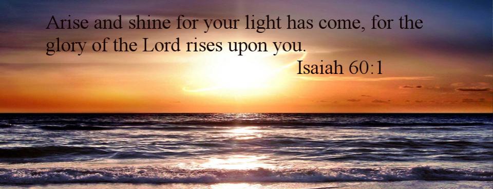 Arise, Shine for Light Has Come